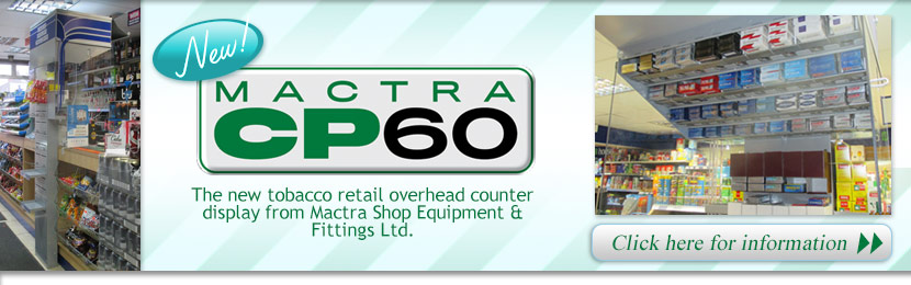 The new tobacco retail overhead counter display from Mactra Shop Equipment and Fittings Ltd